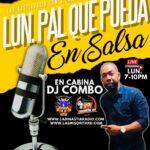 Lunes Pal Que Pueda en Salsa. De: 8-10pm con Dj Combo. Por: ladinastiabobotonradio.com & laemisoritard.com